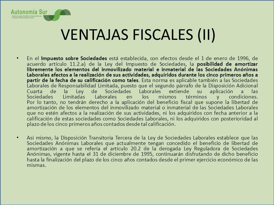 VENTAJAS FISCALES (II) En el Impuesto sobre Sociedades está establecida, con efectos desde el 1 de enero de 1996, de acuerdo artículo 11.2.a) de la Le