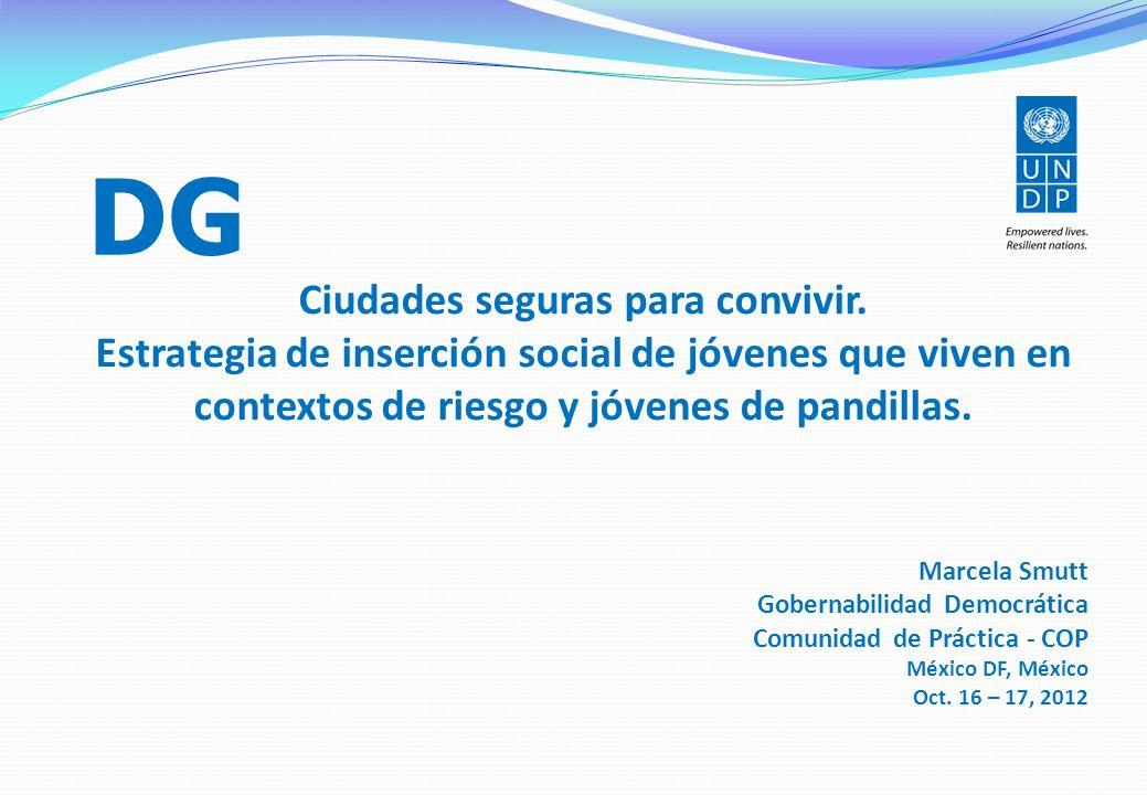 Grupo objetivo Jóvenes en riesgo, miembros de pandillas, en conflicto con la ley de ambos sexos MONTH/ YEAR Impacto/ Resultados esperados Temas priorizados Inserción social de jóvenes en especial situación de vulnerabilidad a nivel comunitario October 2012 El Salvador Ciudades seguras para convivir.