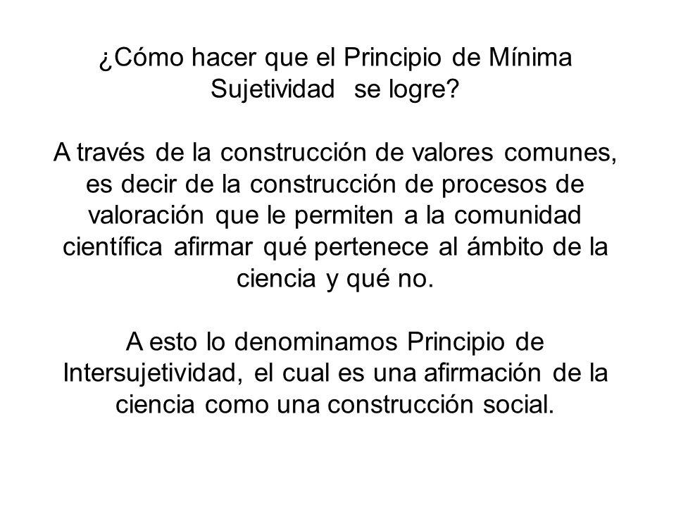 ¿Cómo hacer que el Principio de Mínima Sujetividad se logre? A través de la construcción de valores comunes, es decir de la construcción de procesos d
