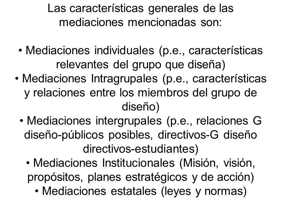 Las características generales de las mediaciones mencionadas son: Mediaciones individuales (p.e., características relevantes del grupo que diseña) Med