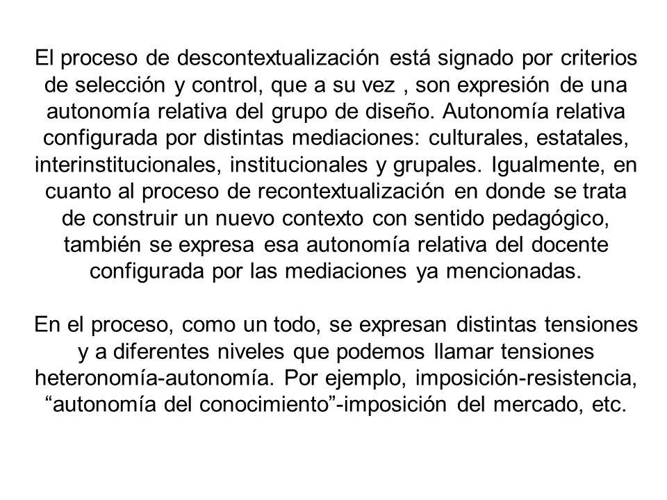 El proceso de descontextualización está signado por criterios de selección y control, que a su vez, son expresión de una autonomía relativa del grupo