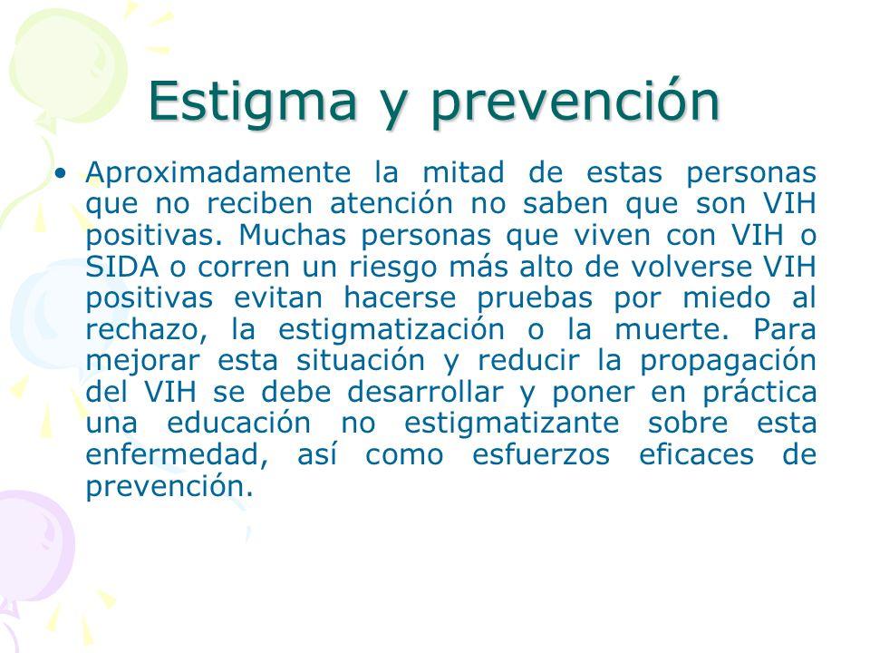 Estigma y prevención Aproximadamente la mitad de estas personas que no reciben atención no saben que son VIH positivas. Muchas personas que viven con