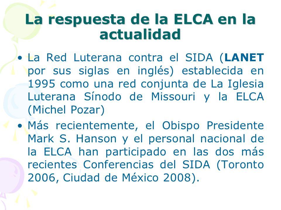 La respuesta de la ELCA en la actualidad La Red Luterana contra el SIDA (LANET por sus siglas en inglés) establecida en 1995 como una red conjunta de