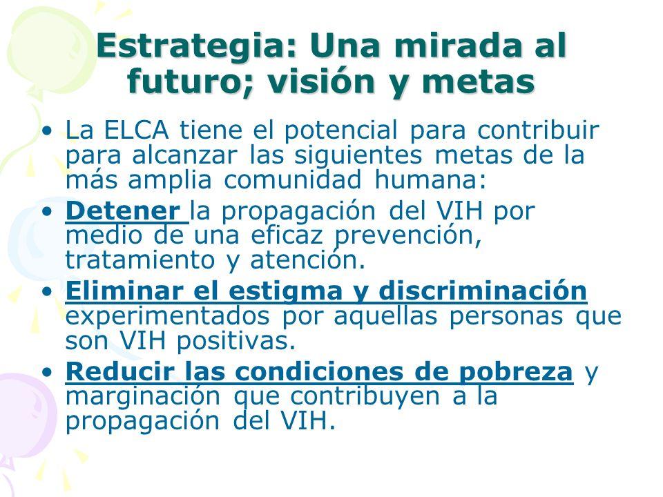Estrategia: Una mirada al futuro; visión y metas La ELCA tiene el potencial para contribuir para alcanzar las siguientes metas de la más amplia comuni