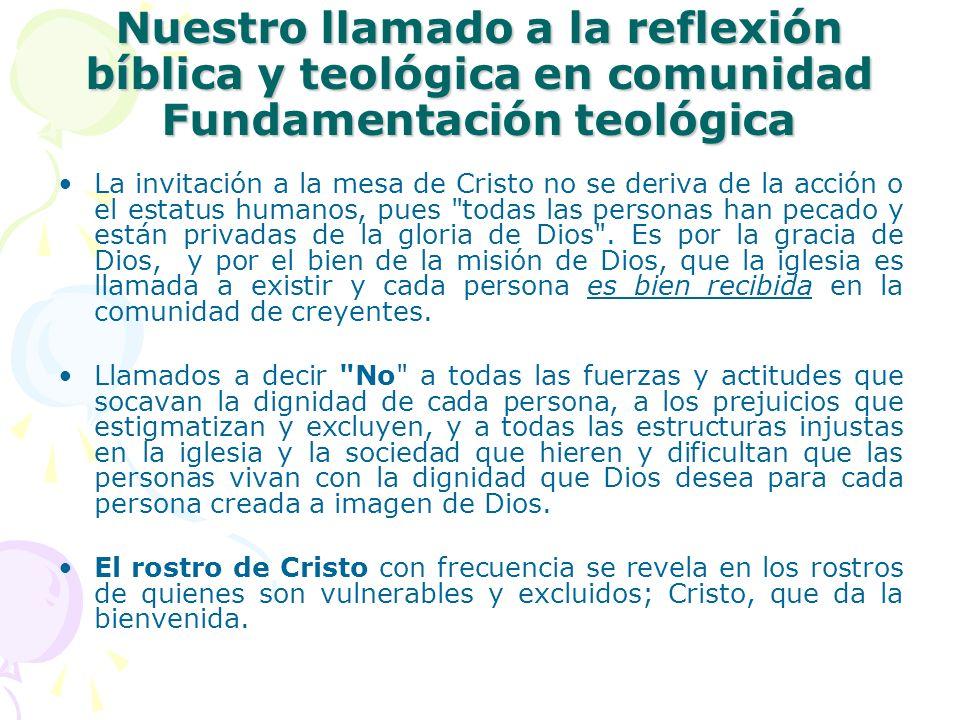 Nuestro llamado a la reflexión bíblica y teológica en comunidad Fundamentación teológica La invitación a la mesa de Cristo no se deriva de la acción o