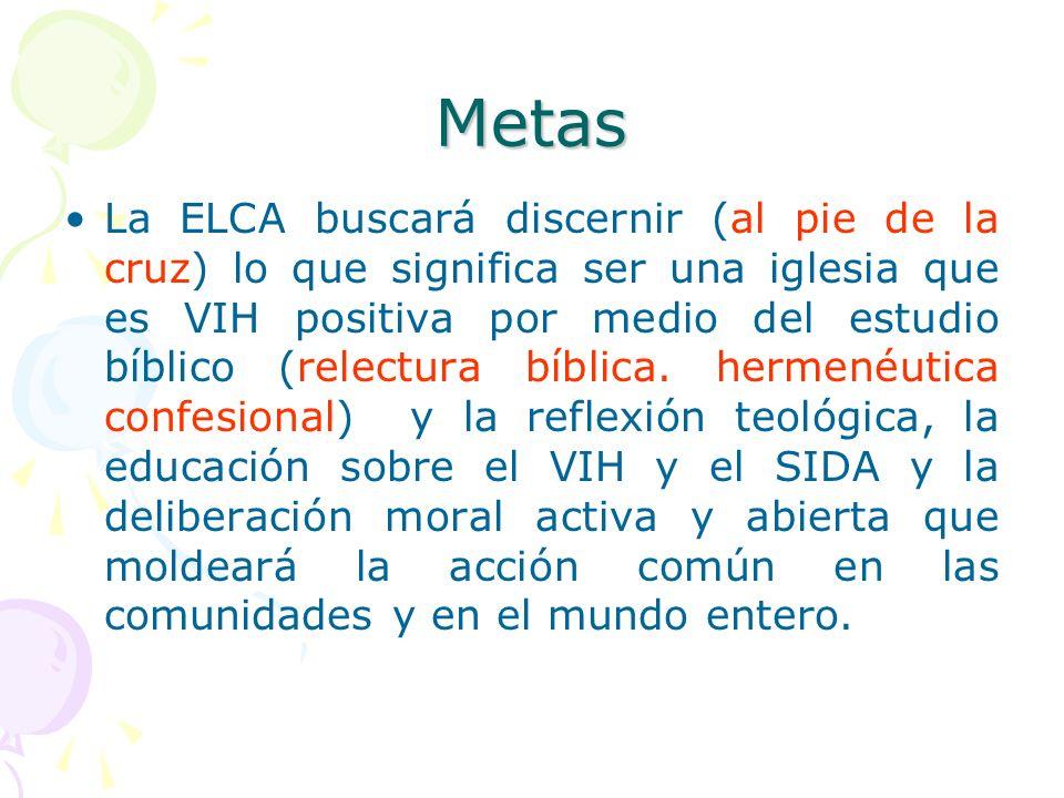 Metas La ELCA buscará discernir (al pie de la cruz) lo que significa ser una iglesia que es VIH positiva por medio del estudio bíblico (relectura bíbl