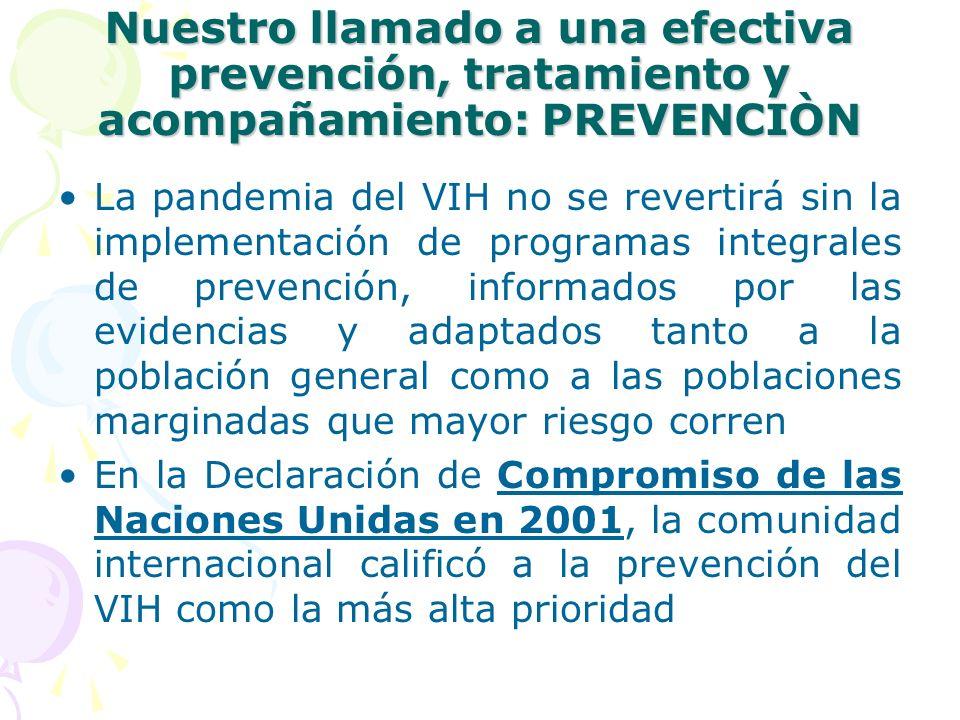 Nuestro llamado a una efectiva prevención, tratamiento y acompañamiento: PREVENCIÒN La pandemia del VIH no se revertirá sin la implementación de progr