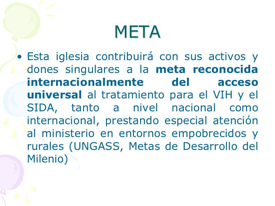 META Esta iglesia contribuirá con sus activos y dones singulares a la meta reconocida internacionalmente del acceso universal al tratamiento para el V