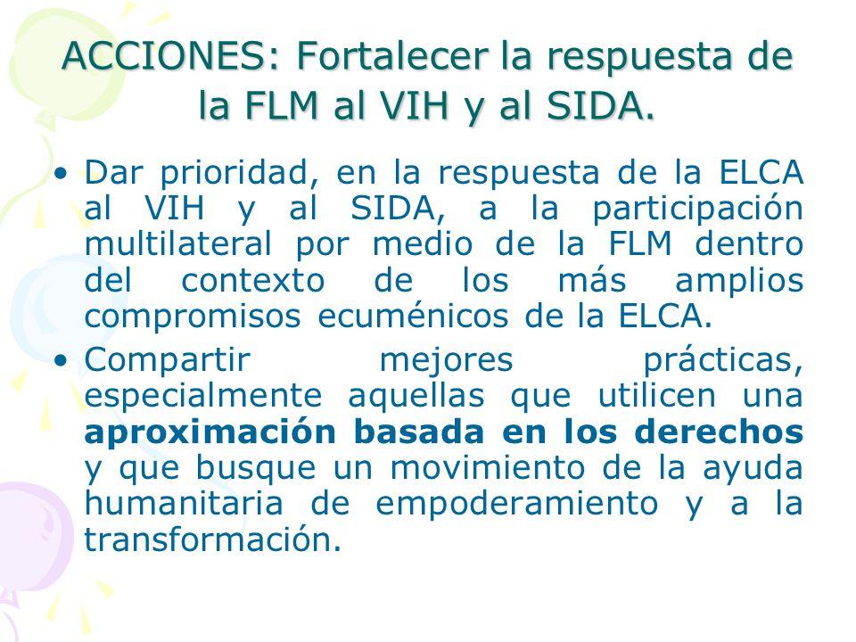 ACCIONES: Fortalecer la respuesta de la FLM al VIH y al SIDA. Dar prioridad, en la respuesta de la ELCA al VIH y al SIDA, a la participación multilate