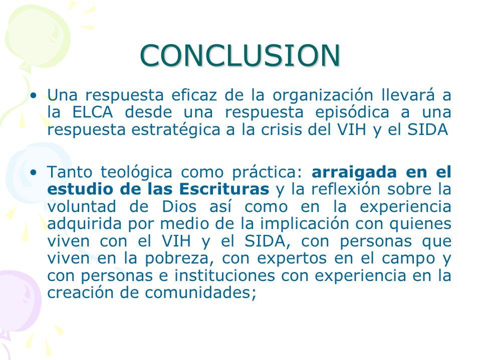 CONCLUSION Una respuesta eficaz de la organización llevará a la ELCA desde una respuesta episódica a una respuesta estratégica a la crisis del VIH y e