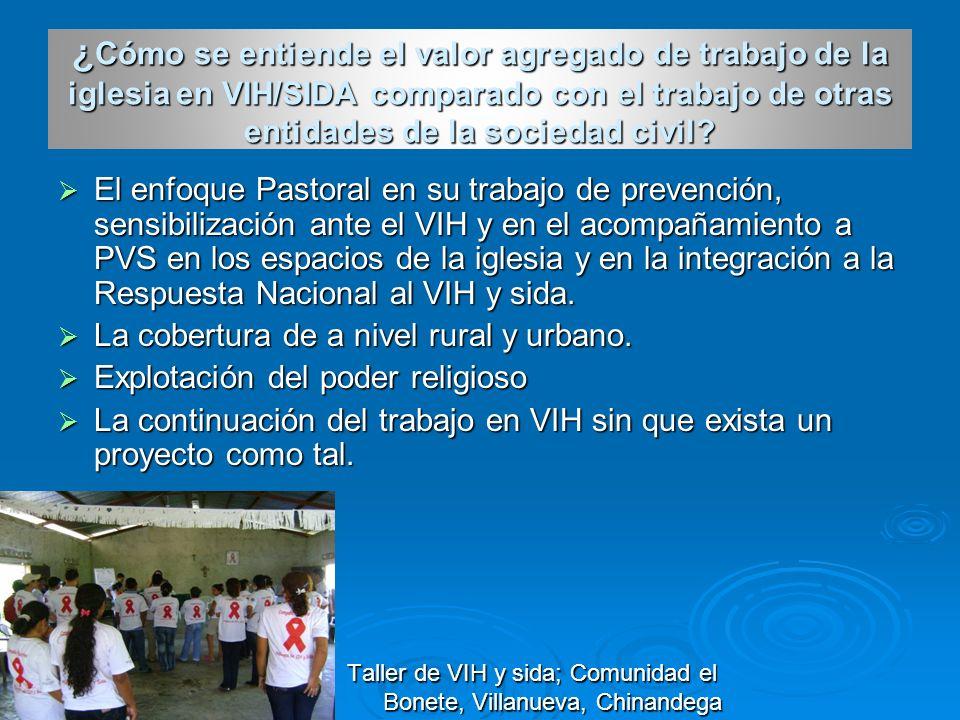 ¿ Cómo se entiende el valor agregado de trabajo de la iglesia en VIH/SIDA comparado con el trabajo de otras entidades de la sociedad civil? El enfoque