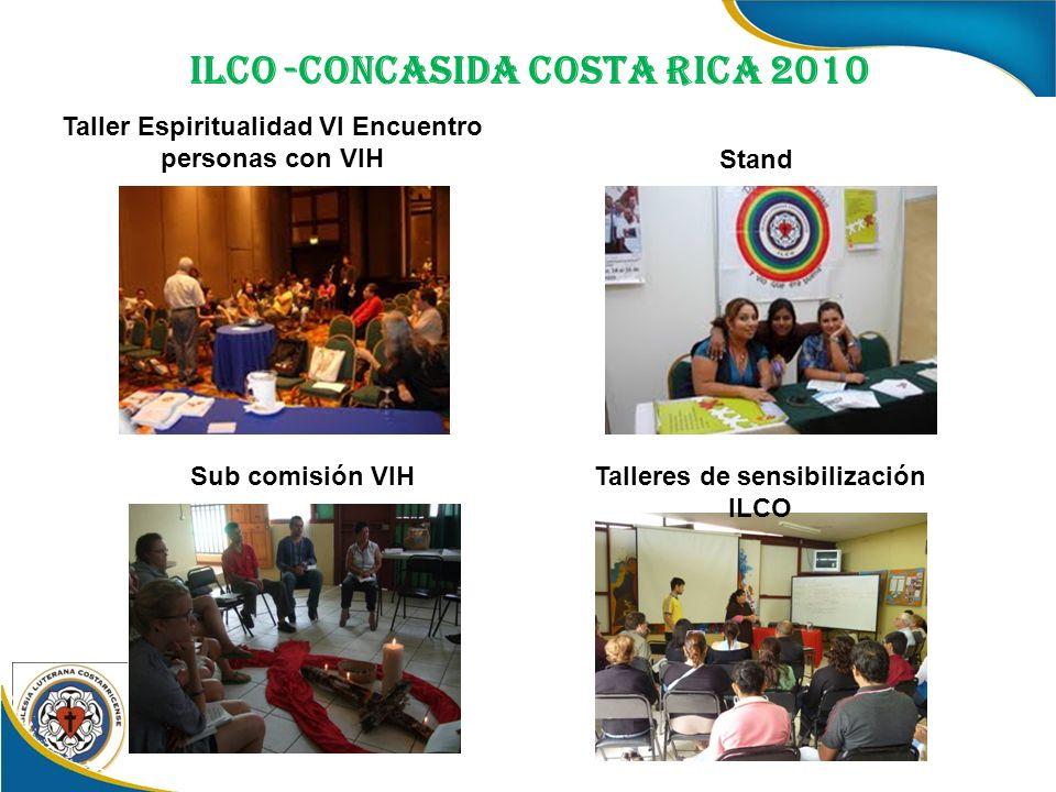 ILCO -CONCASIDA COSTA RICA 2010 2010 Taller Espiritualidad VI Encuentro personas con VIH Sub comisión VIH Stand Talleres de sensibilización ILCO
