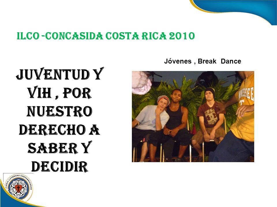 ILCO -CONCASIDA COSTA RICA 2010 JUVENTUD Y VIH, POR NUESTRO DERECHO A SABER Y DECIDIR Jóvenes, Break Dance