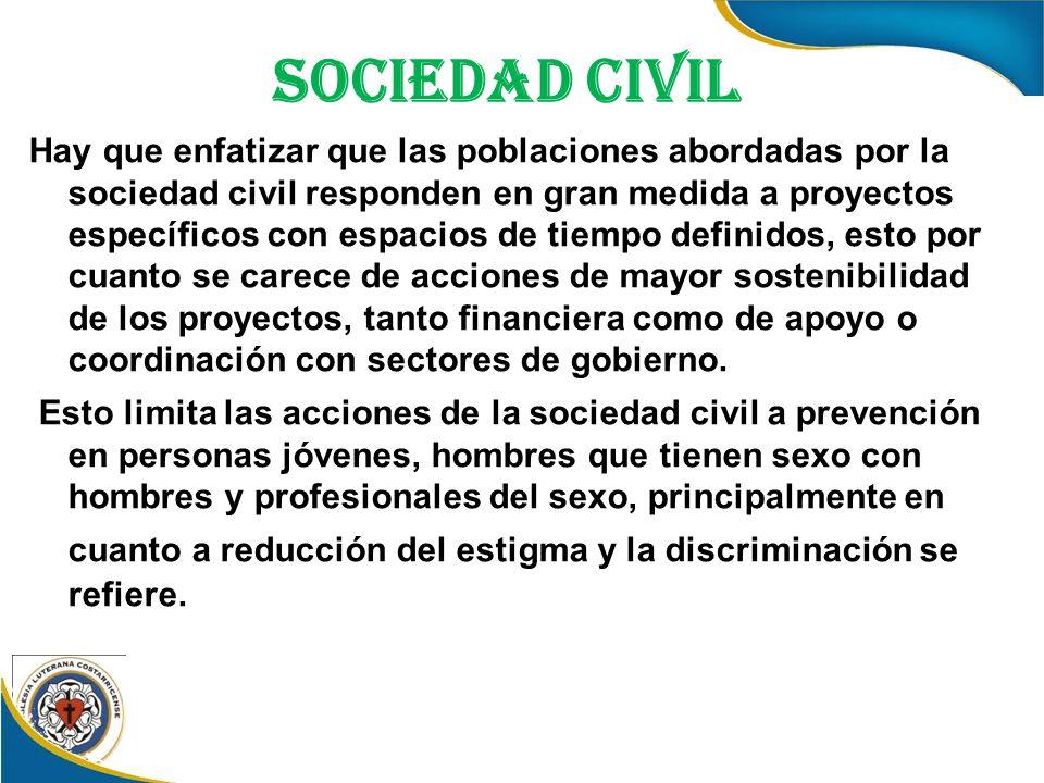 Sociedad Civil Hay que enfatizar que las poblaciones abordadas por la sociedad civil responden en gran medida a proyectos específicos con espacios de tiempo definidos, esto por cuanto se carece de acciones de mayor sostenibilidad de los proyectos, tanto financiera como de apoyo o coordinación con sectores de gobierno.
