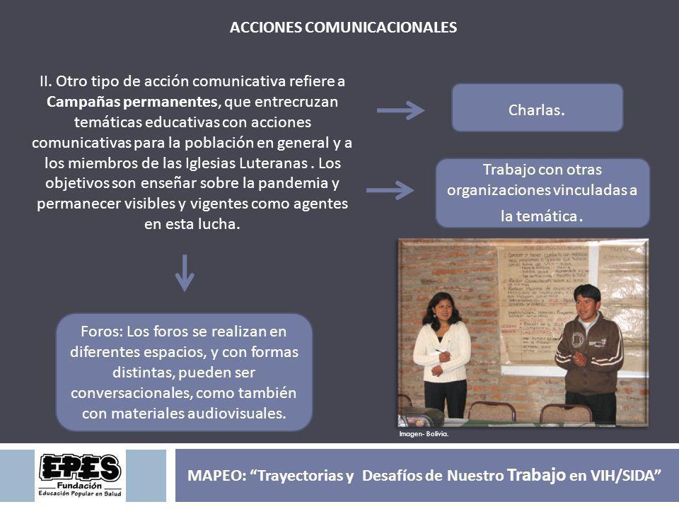 Trabajo con otras organizaciones vinculadas a la temática. ACCIONES COMUNICACIONALES Imagen- Bolivia. Foros: Los foros se realizan en diferentes espac