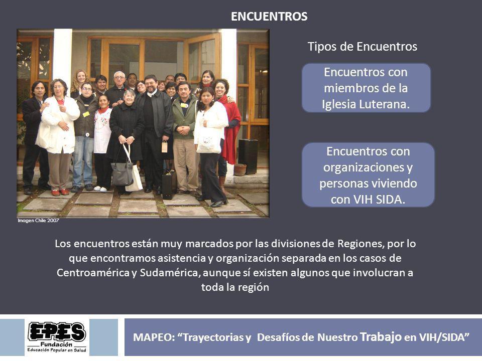 ENCUENTROS Imagen Chile 2007 Encuentros con miembros de la Iglesia Luterana. Encuentros con organizaciones y personas viviendo con VIH SIDA. Tipos de