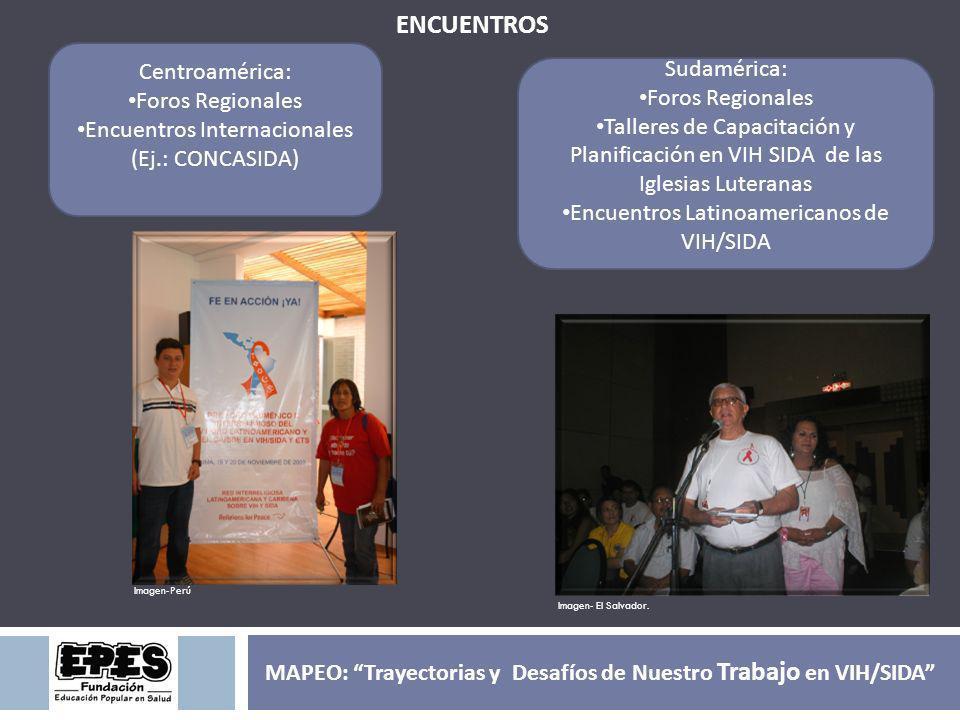 ENCUENTROS Centroamérica: Foros Regionales Encuentros Internacionales (Ej.: CONCASIDA) Sudamérica: Foros Regionales Talleres de Capacitación y Planifi