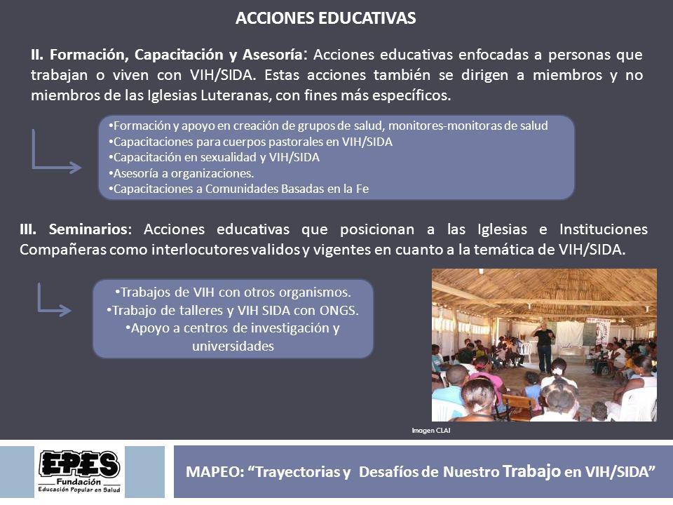 II. Formación, Capacitación y Asesoría : Acciones educativas enfocadas a personas que trabajan o viven con VIH/SIDA. Estas acciones también se dirigen