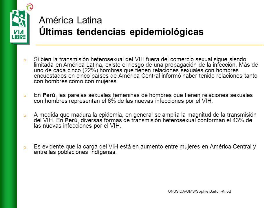 América Latina Últimas tendencias epidemiológicas Si bien la transmisión heterosexual del VIH fuera del comercio sexual sigue siendo limitada en Améri