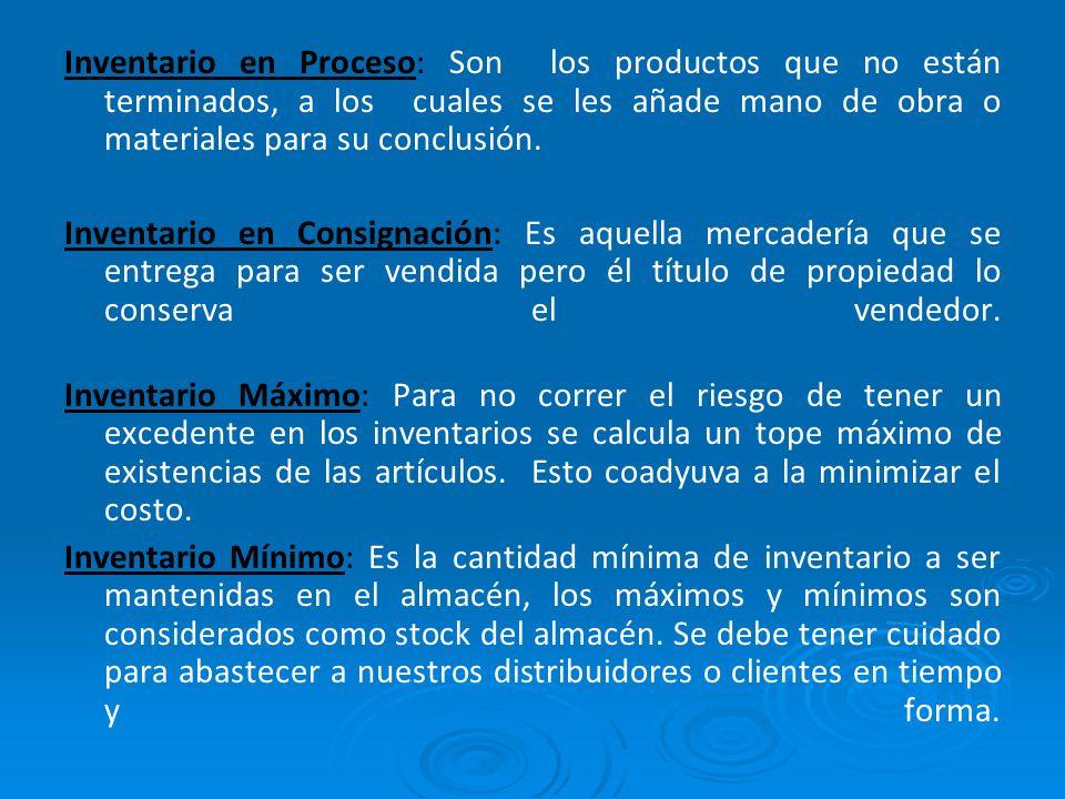 Inventario en Proceso: Son los productos que no están terminados, a los cuales se les añade mano de obra o materiales para su conclusión. Inventario e