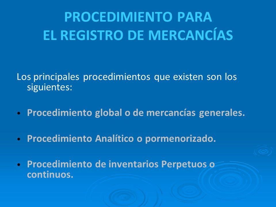 PROCEDIMIENTO PARA EL REGISTRO DE MERCANCÍAS Los principales procedimientos que existen son los siguientes: Procedimiento global o de mercancías gener