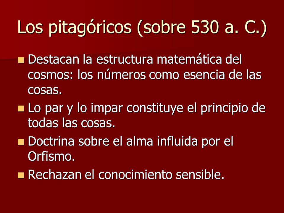Los pitagóricos (sobre 530 a. C.) Destacan la estructura matemática del cosmos: los números como esencia de las cosas. Destacan la estructura matemáti