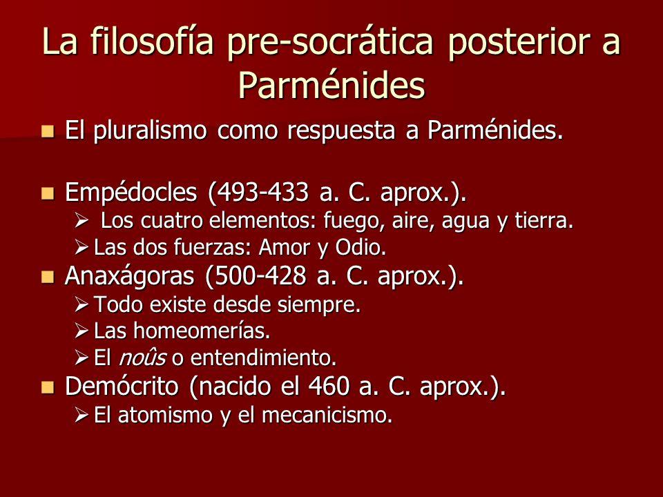 La filosofía pre-socrática posterior a Parménides El pluralismo como respuesta a Parménides. El pluralismo como respuesta a Parménides. Empédocles (49