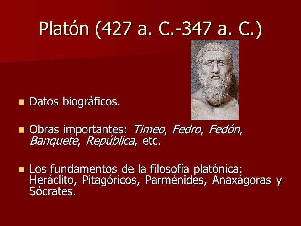 Platón (427 a. C.-347 a. C.) Datos biográficos. Datos biográficos. Obras importantes: Timeo, Fedro, Fedón, Banquete, República, etc. Obras importantes