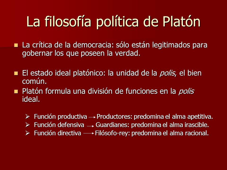La filosofía política de Platón La crítica de la democracia: sólo están legitimados para gobernar los que poseen la verdad. La crítica de la democraci