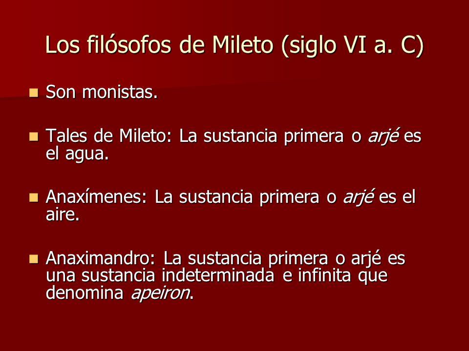 Los filósofos de Mileto (siglo VI a. C) Son monistas. Son monistas. Tales de Mileto: La sustancia primera o arjé es el agua. Tales de Mileto: La susta