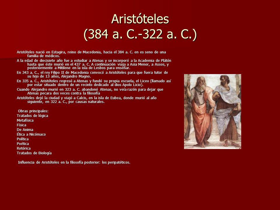 Aristóteles (384 a. C.-322 a. C.) Aristóteles nació en Estagira, reino de Macedonia, hacia el 384 a. C. en es seno de una familia de médicos. A la eda