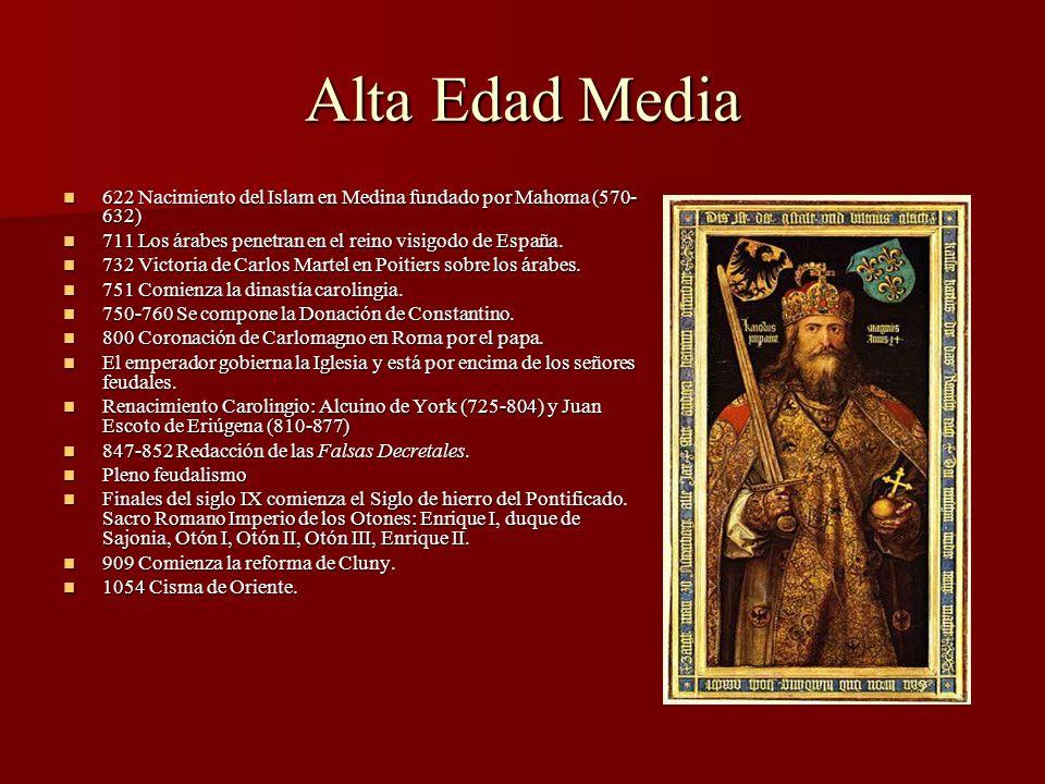 Alta Edad Media 622 Nacimiento del Islam en Medina fundado por Mahoma (570- 632) 622 Nacimiento del Islam en Medina fundado por Mahoma (570- 632) 711