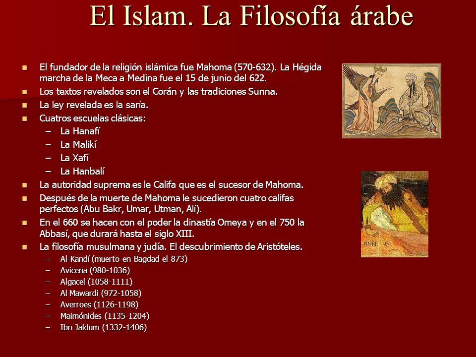 El Islam. La Filosofía árabe El fundador de la religión islámica fue Mahoma (570-632). La Hégida marcha de la Meca a Medina fue el 15 de junio del 622