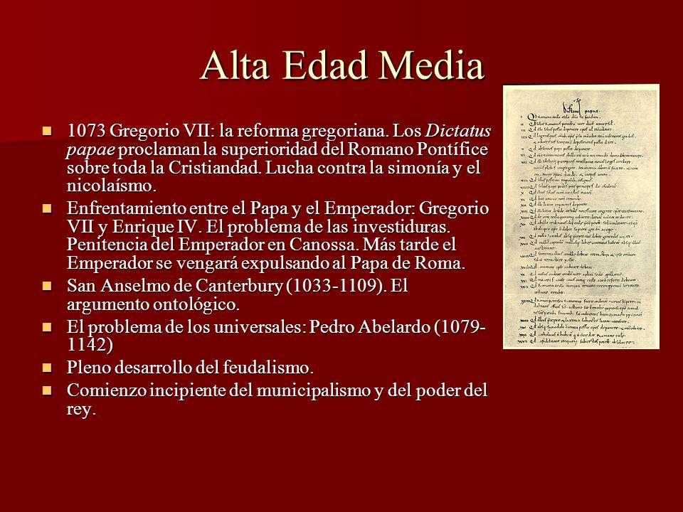Alta Edad Media 1073 Gregorio VII: la reforma gregoriana. Los Dictatus papae proclaman la superioridad del Romano Pontífice sobre toda la Cristiandad.