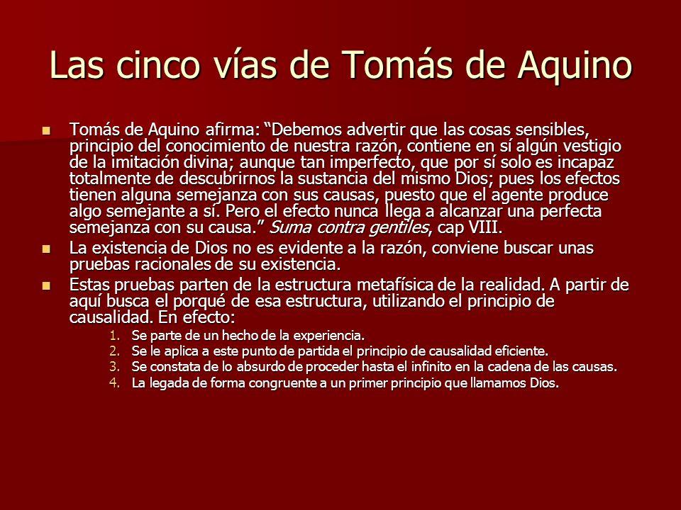 Las cinco vías de Tomás de Aquino Tomás de Aquino afirma: Debemos advertir que las cosas sensibles, principio del conocimiento de nuestra razón, conti