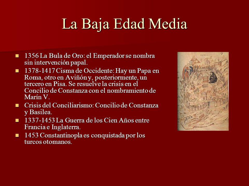 La Baja Edad Media 1356 La Bula de Oro: el Emperador se nombra sin intervención papal. 1356 La Bula de Oro: el Emperador se nombra sin intervención pa