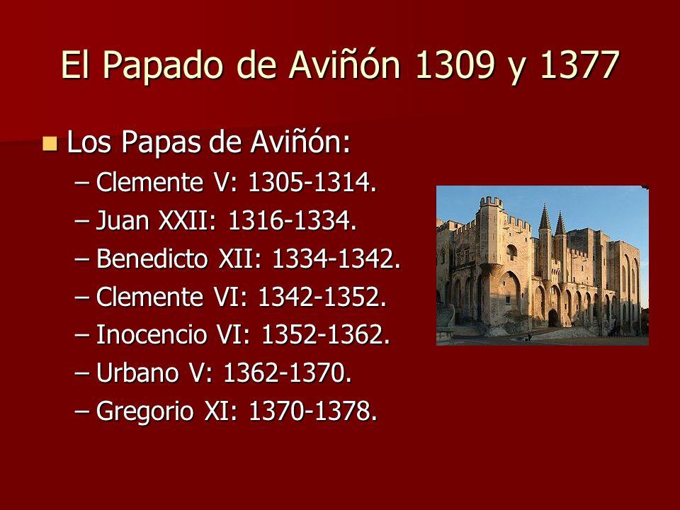 El Papado de Aviñón 1309 y 1377 Los Papas de Aviñón: Los Papas de Aviñón: –Clemente V: 1305-1314. –Juan XXII: 1316-1334. –Benedicto XII: 1334-1342. –C