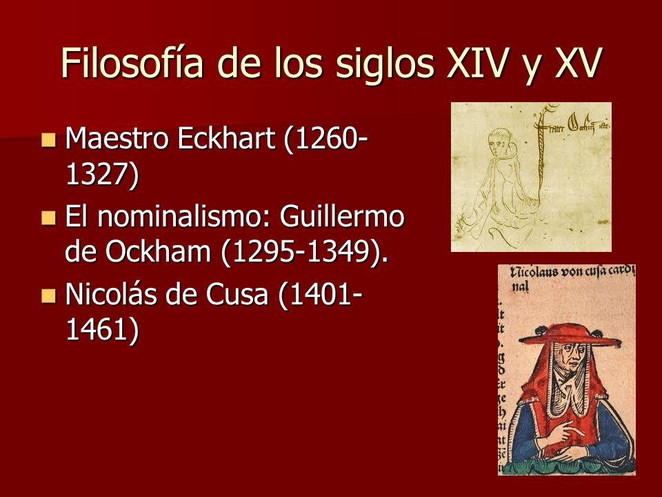 Filosofía de los siglos XIV y XV Maestro Eckhart (1260- 1327) Maestro Eckhart (1260- 1327) El nominalismo: Guillermo de Ockham (1295-1349). El nominal
