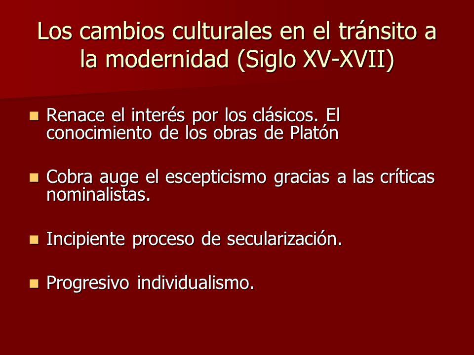 Los cambios culturales en el tránsito a la modernidad (Siglo XV-XVII) Renace el interés por los clásicos. El conocimiento de los obras de Platón Renac