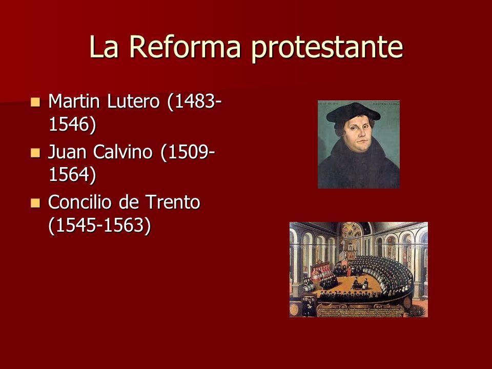 La Reforma protestante Martin Lutero (1483- 1546) Martin Lutero (1483- 1546) Juan Calvino (1509- 1564) Juan Calvino (1509- 1564) Concilio de Trento (1