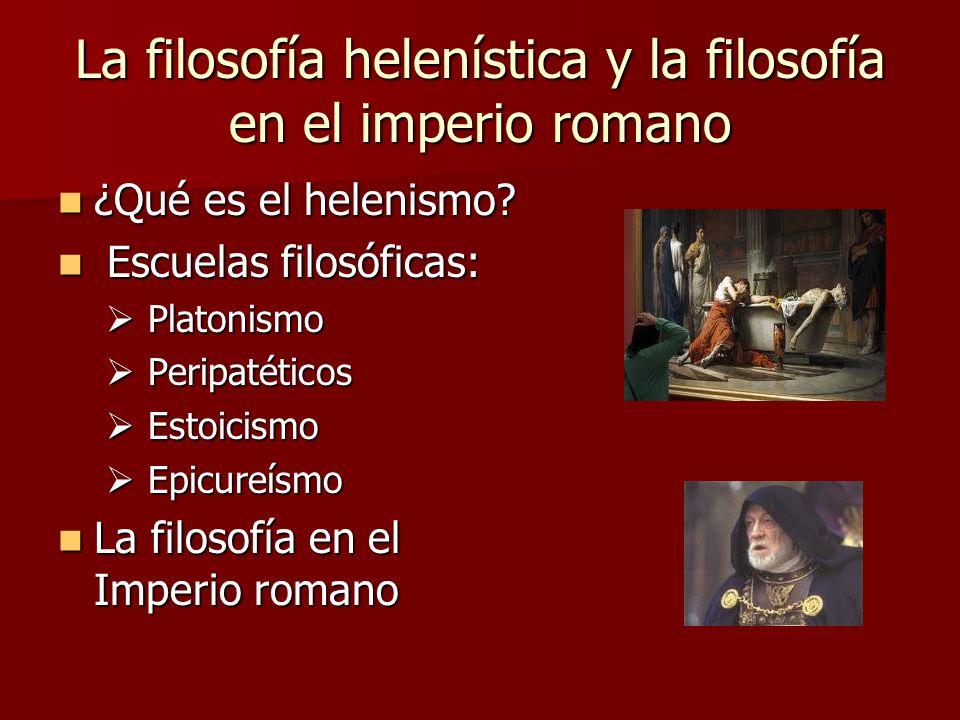 La filosofía helenística y la filosofía en el imperio romano ¿Qué es el helenismo? ¿Qué es el helenismo? Escuelas filosóficas: Escuelas filosóficas: P