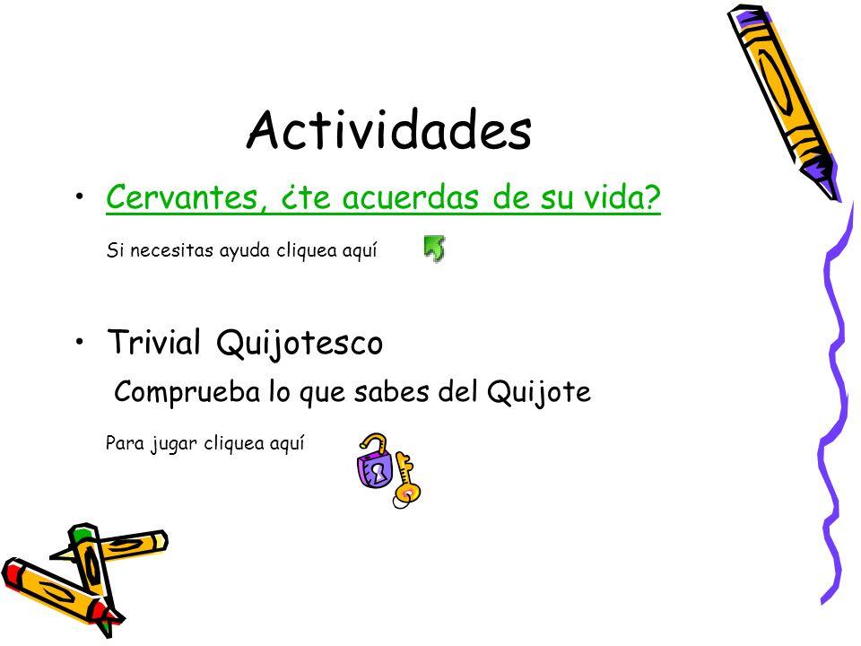 Actividades Cervantes, ¿te acuerdas de su vida? Si necesitas ayuda cliquea aquí Trivial Quijotesco Comprueba lo que sabes del Quijote Para jugar cliqu