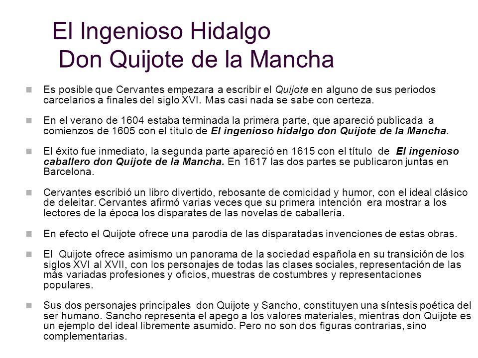 El Ingenioso Hidalgo Don Quijote de la Mancha Es posible que Cervantes empezara a escribir el Quijote en alguno de sus periodos carcelarios a finales