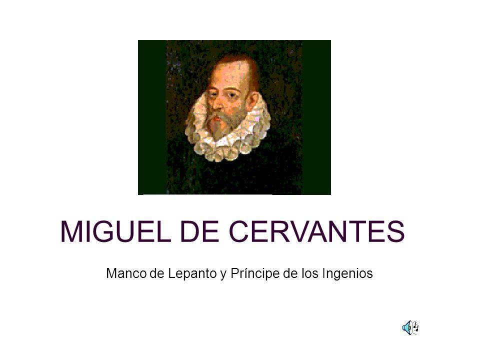 MIGUEL DE CERVANTES Manco de Lepanto y Príncipe de los Ingenios