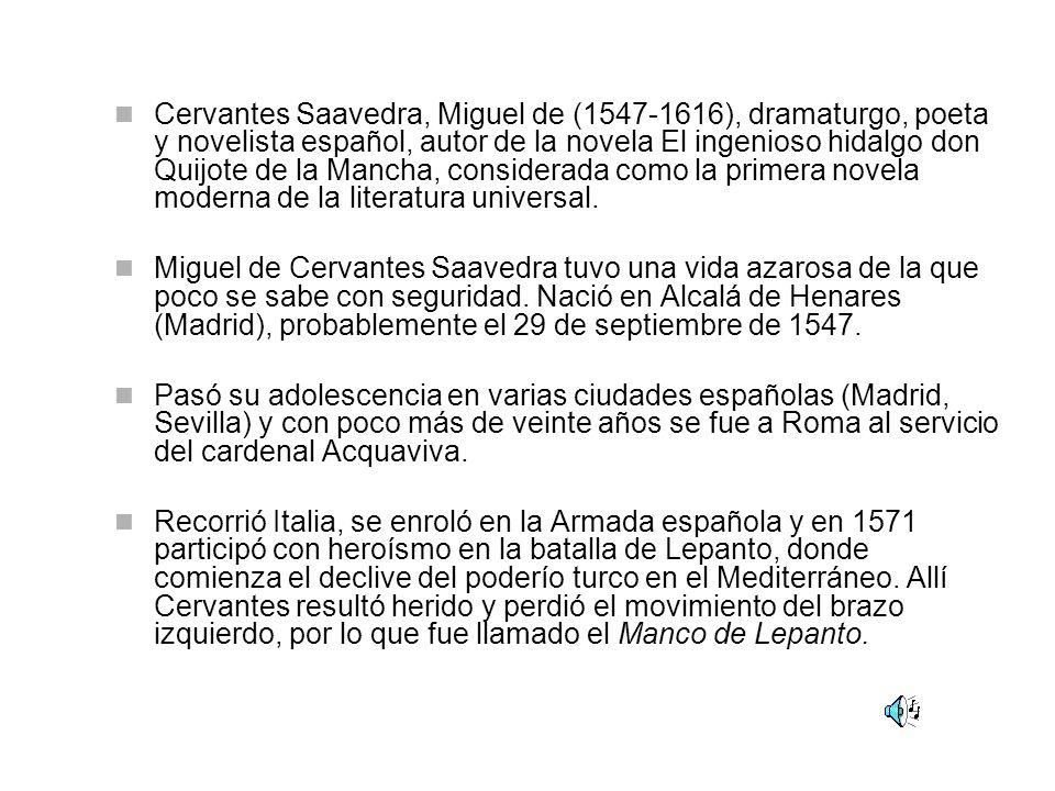 Cervantes Saavedra, Miguel de (1547-1616), dramaturgo, poeta y novelista español, autor de la novela El ingenioso hidalgo don Quijote de la Mancha, co