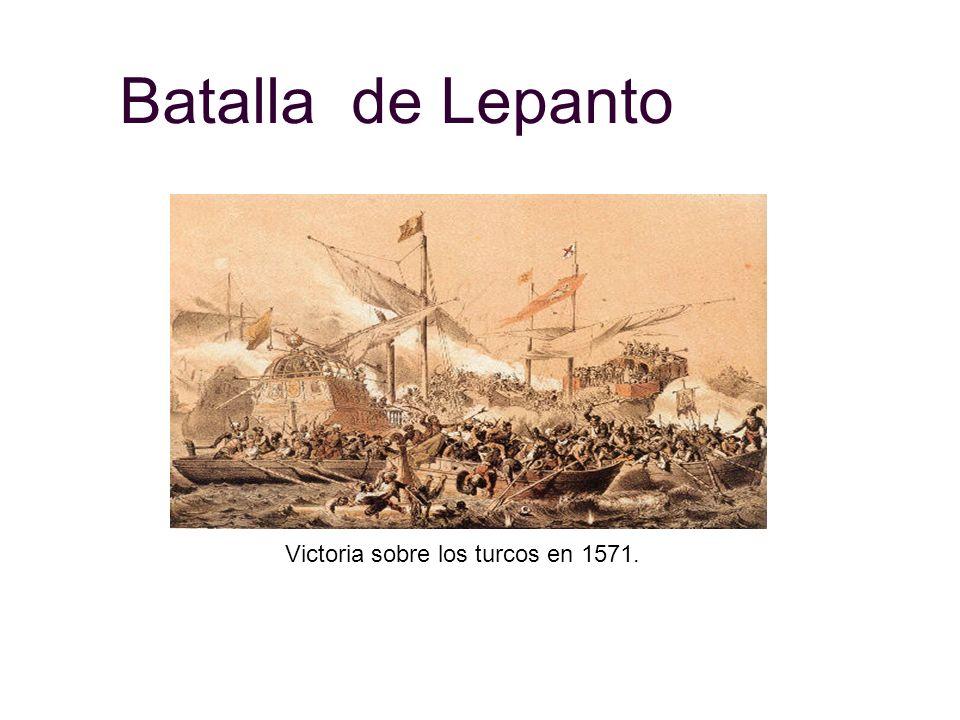 Batalla de Lepanto Victoria sobre los turcos en 1571.