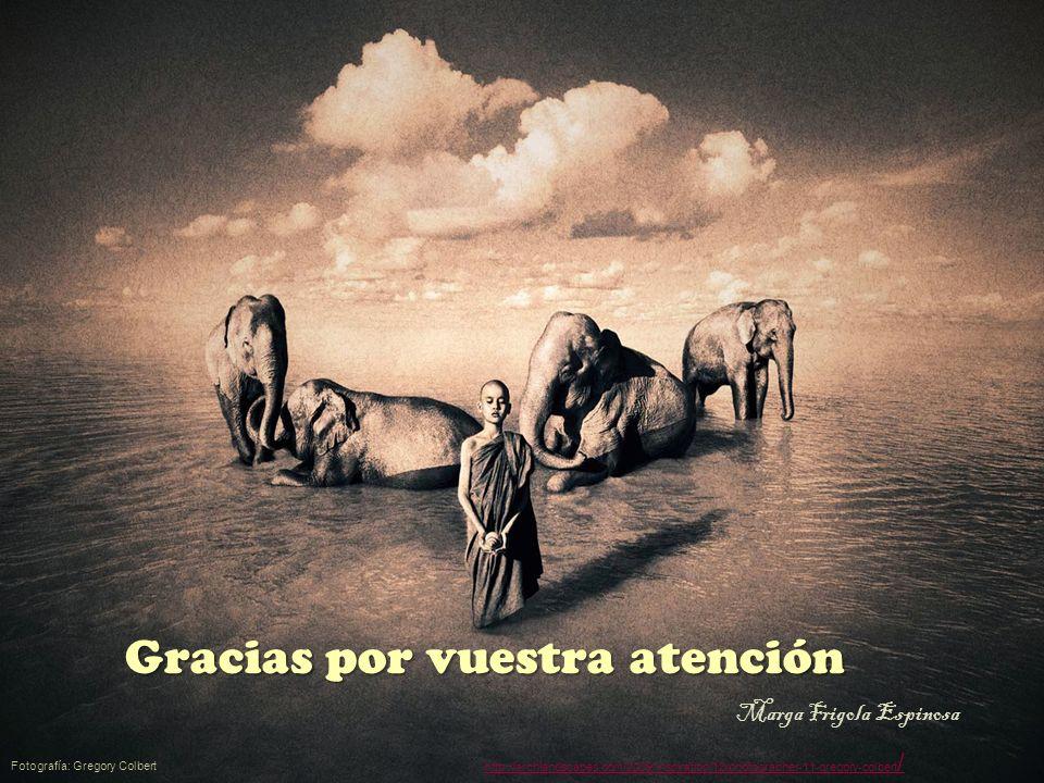 Gracias por vuestra atención Margarita Frigola Espinosa Gracias por vuestra atención Fotografía: Gregory Colbert http://archlandscapes.com/2009/inspir