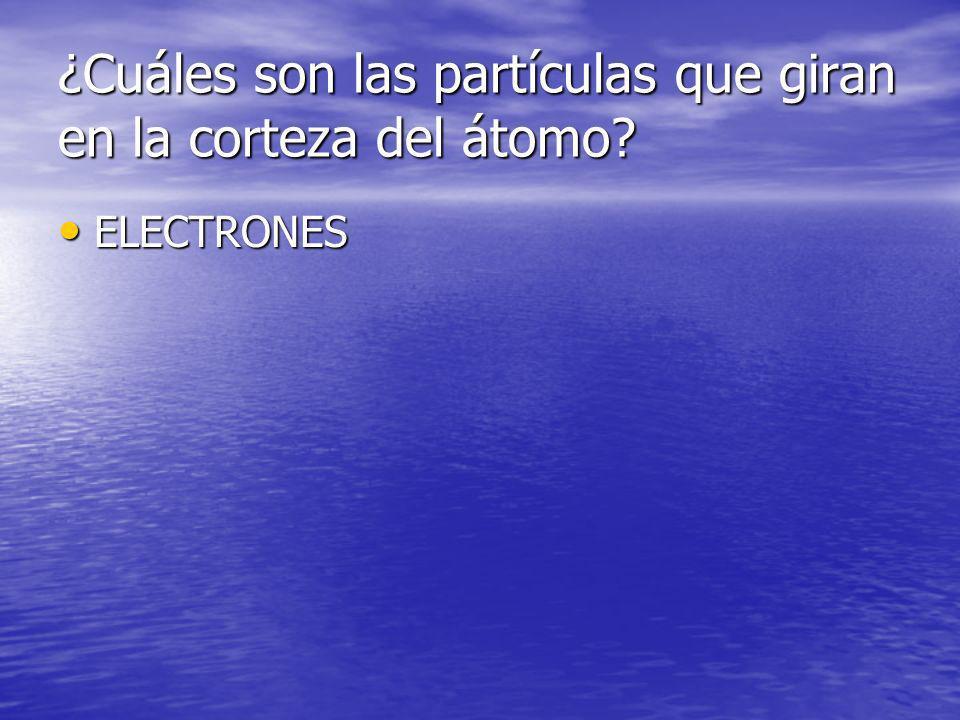 ¿Cuáles son las partículas que giran en la corteza del átomo? ELECTRONES ELECTRONES