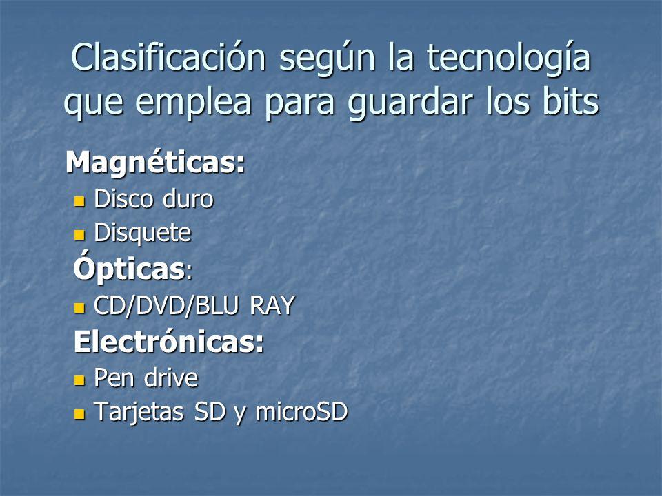 Clasificación según la tecnología que emplea para guardar los bits Magnéticas: Disco duro Disco duro Disquete Disquete Ópticas : CD/DVD/BLU RAY CD/DVD