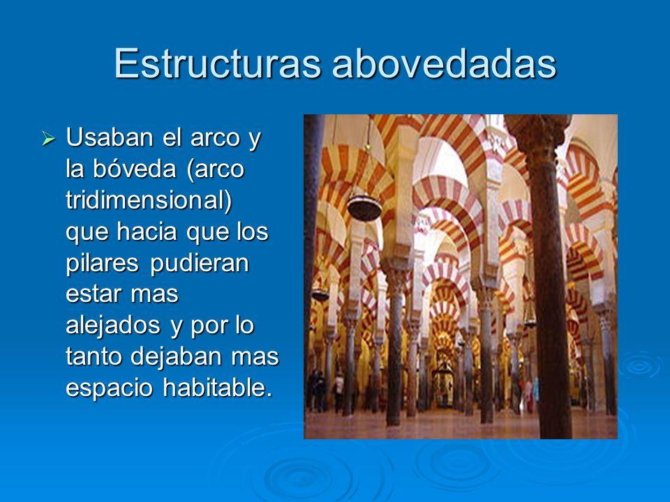 Estructuras abovedadas Usaban el arco y la bóveda (arco tridimensional) que hacia que los pilares pudieran estar mas alejados y por lo tanto dejaban m